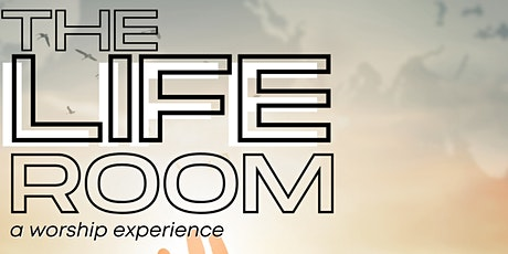 The Life Room: A Worship Experience tickets