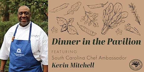 Dinner in the Pavilion - Featuring SC Chef Ambassador, Kevin Mitchell tickets