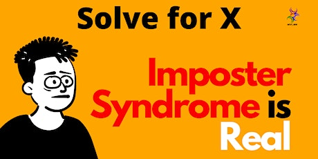 Solve For X: Imposter Syndrome is real tickets