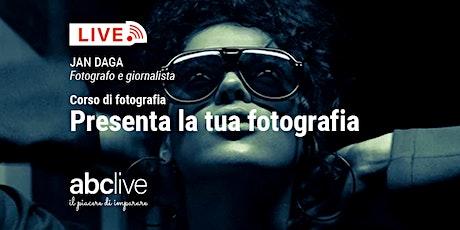 Corso di fotografia - Presenta la tua fotografia (lezione 3.) biglietti