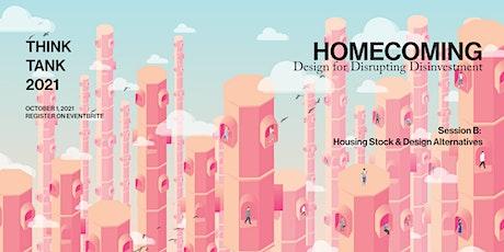 THINK TANK 2021 | HOMECOMING: Housing Stock & Design Alternatives tickets