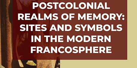 Postcolonial Realms of Memory: Sites and Symbols in the Modern Francosphere tickets