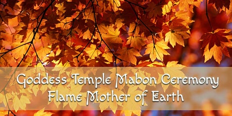 Goddess Temple Autumn Equinox Ceremony (Online): Flame Mother of Earth tickets