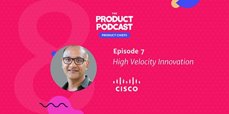 Podcast: High Velocity Innovation with Cisco SVP of Product tickets