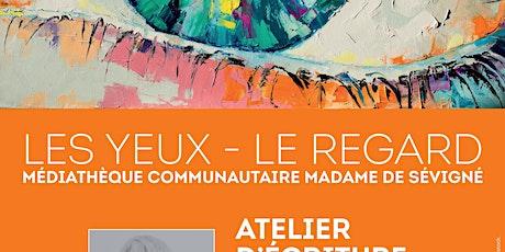"""Atelier d'écriture """"Les yeux, le regard"""" animé par Anne Steyer. billets"""