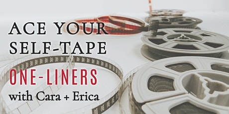 Comedy! Drama! ACE YOUR SELF-TAPE (ONE-LINERS!) with Erica and Cara! tickets