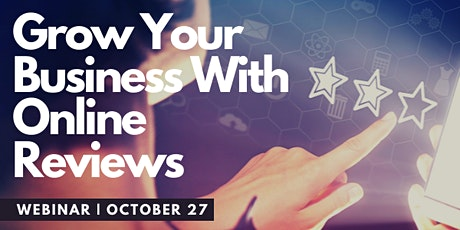 Grow Your Business with Online Reviews Webinar - October 27th, 2021 tickets