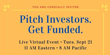 Pitch Investors. Get Funded. September Live Virtual Event tickets