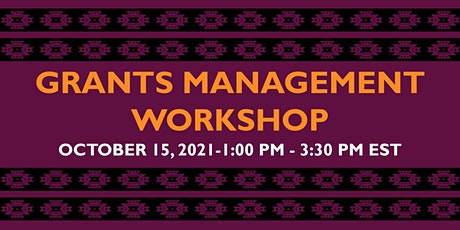 Grants Management Workshop  October 15, 2021-1:00 PM - 3:30 PM EST ingressos