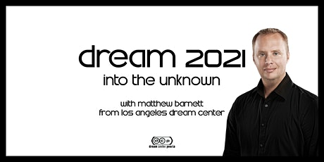 dream 2021 | into the unknown with matthew barnett tickets