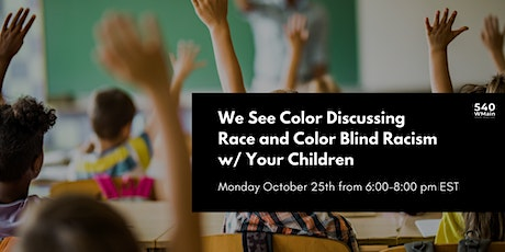 We See Color: Discussing Race and Color Blind Racism with Your Children tickets