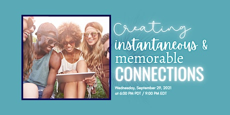 Creating Instantaneous & Memorable Connections tickets