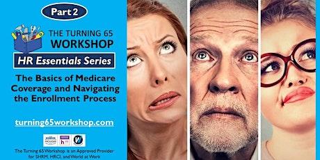 Part 2. HR ESSENTIALS: Understanding Medicare Coverage and Enrollment tickets