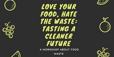 """GreenUR Presents """"Love Your Food, Hate the Waste: Tasting a Cleaner Future"""" tickets"""