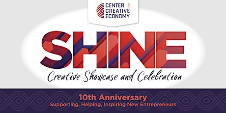 SHINE - A Creative Showcase and Celebration to honor CCE's 10th anniversary tickets