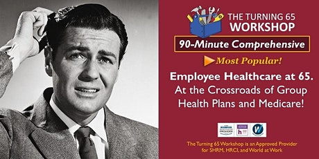 Employee Healthcare at 65... at the Crossroads of Group Plans + Medicare tickets