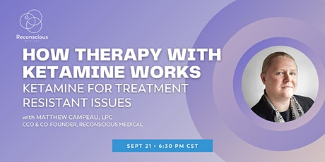 How Therapy with Ketamine Works (Ketamine for Treatment Resistant Issues) tickets