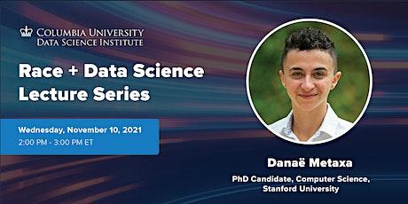 Race + Data Science: Danaë Metaxa, Stanford University tickets