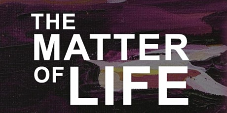 The Matter of Life l Documentary Film Screening l Hope Center Arts tickets
