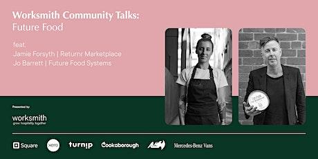 Worksmith Community Talks: Future Food Tickets
