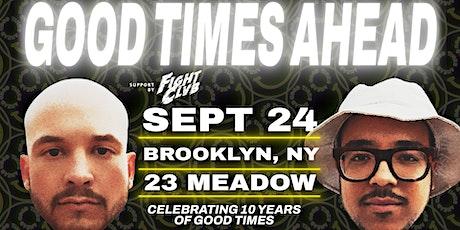 "Good Times Ahead ""10 YEAR TOUR"" - Brooklyn, New York tickets"