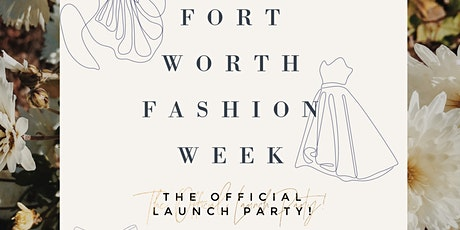 FORT WORTH FASHION WEEK: THE OFFICIAL LAUNCH PARTY tickets