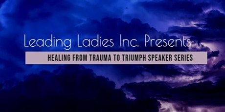 Healing from Trauma to Triumph  Speaker Series tickets