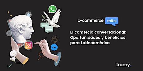 Comercio Conversacional: Oportunidades y beneficios para Latinoamérica entradas