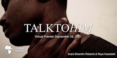 Talk to Him: A Virtual Premiere tickets