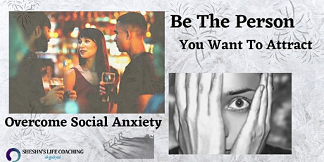 Be The Person You Want To Attract, Overcome Social Anxiety - Modesto tickets