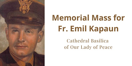Mass for Fr. Emil Kapaun at the Cathedral Basilica of Our Lady of Peace tickets