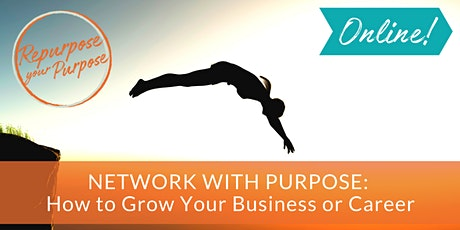 Network with Purpose: how to grow your business or career tickets