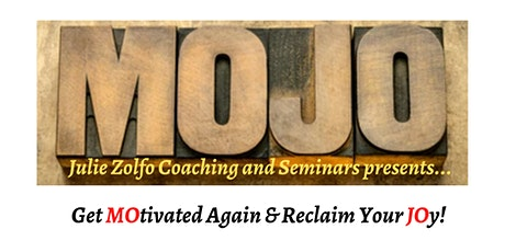 MOJO TIME - Get Back Your MOtivation and Reclaim Your JOy, Right Now tickets