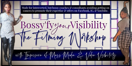 Bossy'fy Your Visibility The Filming Workshop tickets