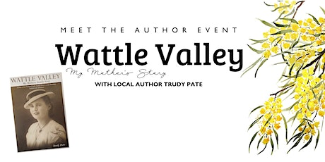 Wattle Valley: My Mother's Story with Local Author Trudy Pate tickets