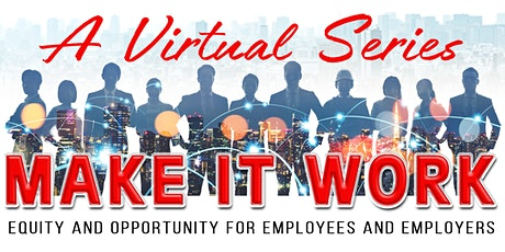 MAKE IT WORK - Equity and Opportunity for Employees & Employers Session 2 tickets