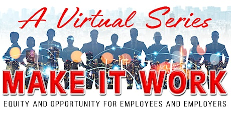 MAKE IT WORK - Equity and Opportunity for Employees & Employers Session 3 tickets