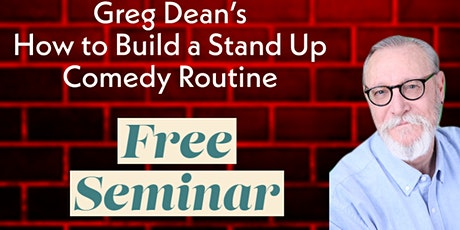 """FREE SEMINAR """"HOW TO BUILD A STAND UP COMEDY ROUTINE""""  taught by Greg Dean tickets"""