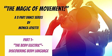 """""""The Magic of Movement"""" Part 1- The Body Electric! tickets"""