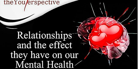 The You Perspective: Relationships and the effect on our Mental Health tickets