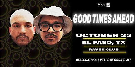 GOOD TIMES AHEAD // El Paso, Texas tickets