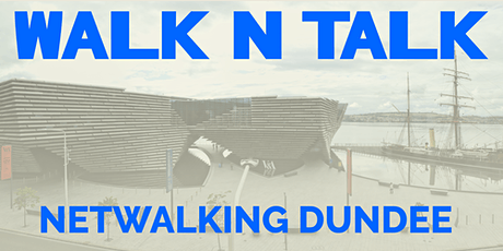Walk N Talk - Dundee Netwalking 7th September 2021 tickets