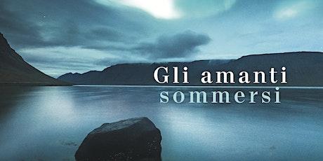 """Presentazione del libro """"Gli Amanti Sommersi"""" con l'Autore Mattia Conti biglietti"""