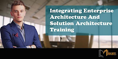 Integrating Enterprise Architecture And Solution Architecture--Glasgow tickets