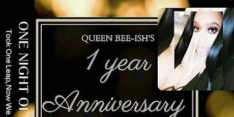 QUEEN BEE-ISH  1 YEAR ANNIVERSARY tickets