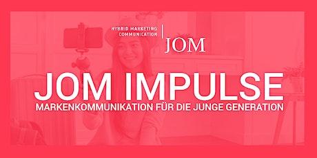 JOM IMPULSE: Markenkommunikation für die junge Generation tickets