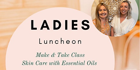 Ladies Luncheon - Skin Care Oils Make & Take Event tickets