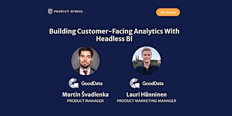 Workshop: Build Customer-Facing Analytics with Headless BI w/ GoodData PMs tickets