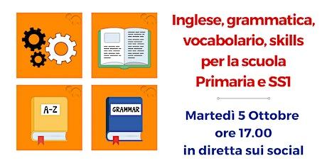 Inglese, grammatica, vocabolario, skills per la scuola Primaria e SS1 biglietti