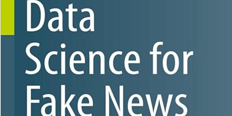 Interdisciplinary Perspectives on Data Science for Fake News: a book launch tickets